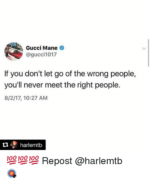 c95286b5 Gucci Mane if You Don't Let Go of the Wrong People You'll Never Meet ...