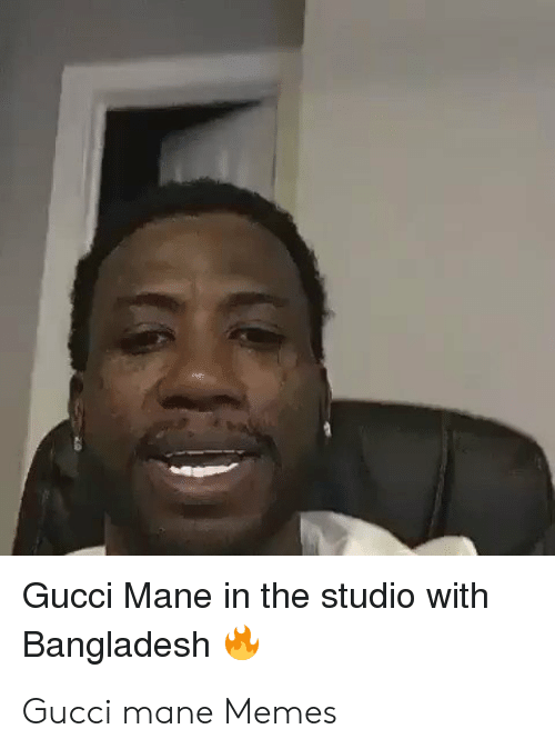 Gucci Mane in the Studio With Bangladesh Gucci Mane Memes