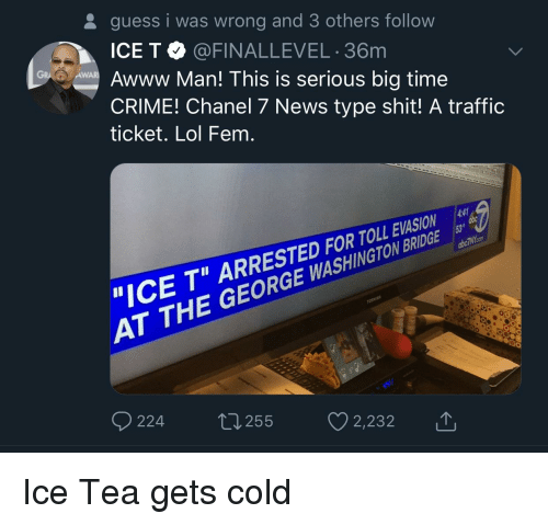 Guess I Was Wrong and 3 Others Follow ICE T 36m GRAw Awww