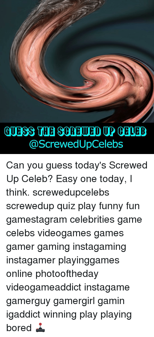Bored, Funny, and Memes: GUESS THE SCREWED UP CELEB  @Screwed UpCelebs Can you guess today's Screwed Up Celeb? Easy one today, I think. screwedupcelebs screwedup quiz play funny fun gamestagram celebrities game celebs videogames games gamer gaming instagaming instagamer playinggames online photooftheday videogameaddict instagame gamerguy gamergirl gamin igaddict winning play playing bored 🕹