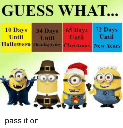 christmas halloween and memes guess what 10 days 34 days 65 days - Halloween Thanksgiving Christmas