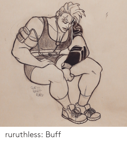 Tumblr, Blog, and Guess: GUESS  WHAT  RURU ruruthless:  Buff