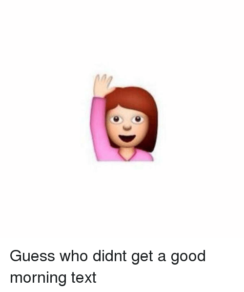 funny texting and awkward guess who didnt get a good morning text