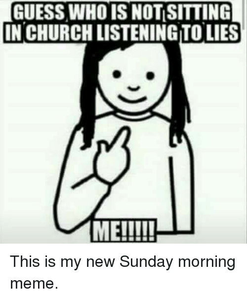 Church Memes And Guess Guess Who Is Notisitting In Church Listeningtolies Me