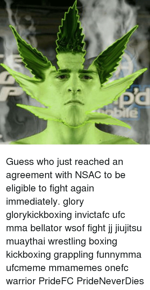 Guess who just reached an agreement with nsac to be eligible to boxing memes and ufc guess who just reached an agreement with nsac to platinumwayz