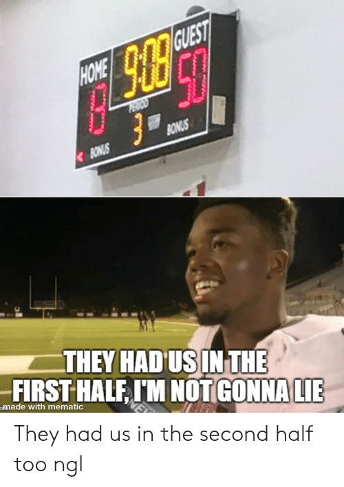 First, They, and Lie: GUEST  POO  BONUS  BONUS  THEY HAD US IN THE  FIRST HALF IM NOT GONNA LIE  omade with mematic They had us in the second half too ngl