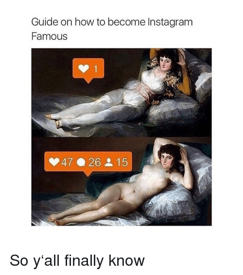 Instagram, How To, and Classical Art: Guide on how to become Instagram  Famous  4726 215 So y'all finally know