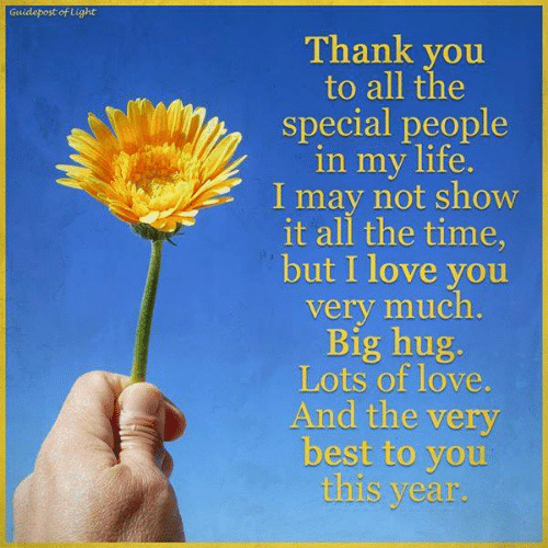 Life, Love, and Memes: Guidepost of Light  Thank you  to all the  special people  in my life.  I may not show  it all the time,  but I love you  very much.  Big hug  Lots of love.  And the very  best to you  this year