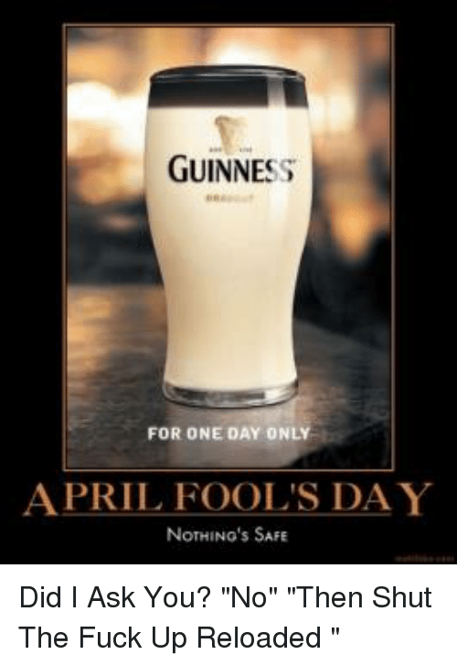 guinness for one day only april fools day nothings safe 12927031 ✅ 25 best memes about january birthday january birthday memes