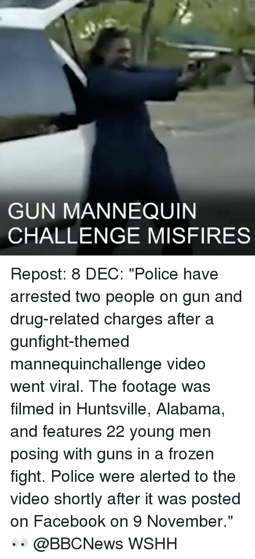 """Drugs, Frozen, and Memes: GUN MANNEQUIN  CHALLENGE MISFIRES Repost: 8 DEC: """"Police have arrested two people on gun and drug-related charges after a gunfight-themed mannequinchallenge video went viral. The footage was filmed in Huntsville, Alabama, and features 22 young men posing with guns in a frozen fight. Police were alerted to the video shortly after it was posted on Facebook on 9 November."""" 👀 @BBCNews WSHH"""