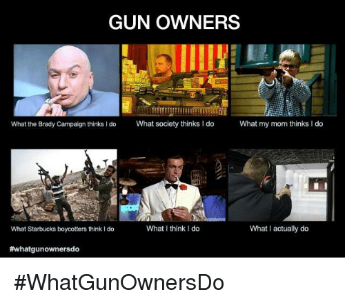 gun owners what the brady campaign thinks i do what 5965676 ✅ 25 best memes about what i think i do what i think i do memes,What I Think I Do Meme