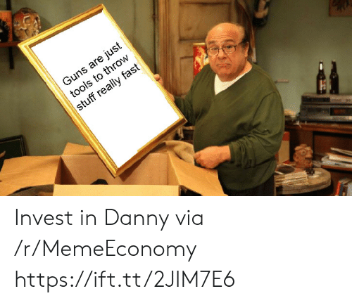 Guns, Stuff, and Invest: Guns are just  tools to throw  stuff really fast Invest in Danny via /r/MemeEconomy https://ift.tt/2JIM7E6