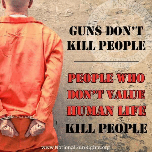 Guns, Life, and Don: GUNS DON T  KILL PEOPLE  PEOPLE WIIO  DON T VALUE  IIUMAN LIFE  KILL PEOPLE  w.NationalGunRights.org