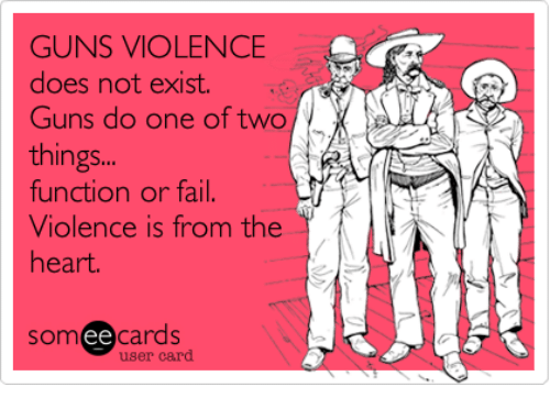 Fail, Guns, and Memes: GUNS VIOLENCE  does not exist.  Guns do one of two  thing.  function or fail.  Violence is from the  heart.  somee cards  user card