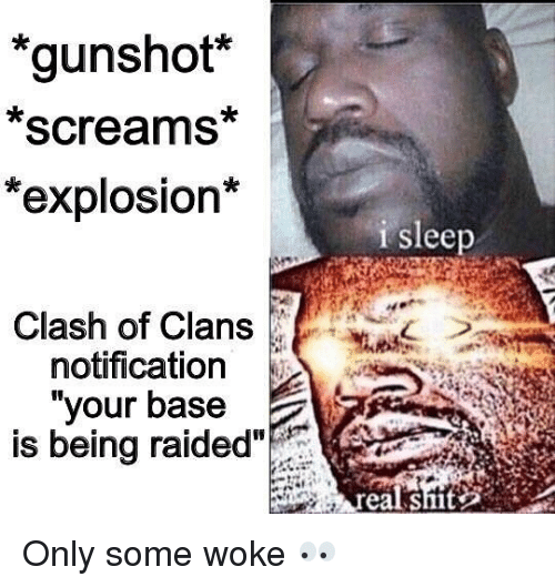 "Memes, Clash of Clans, and Sleep: *gunshot  Screams  *explosion*  Clash of Clans  notification  your base  is being raided""  i sleep Only some woke 👀"