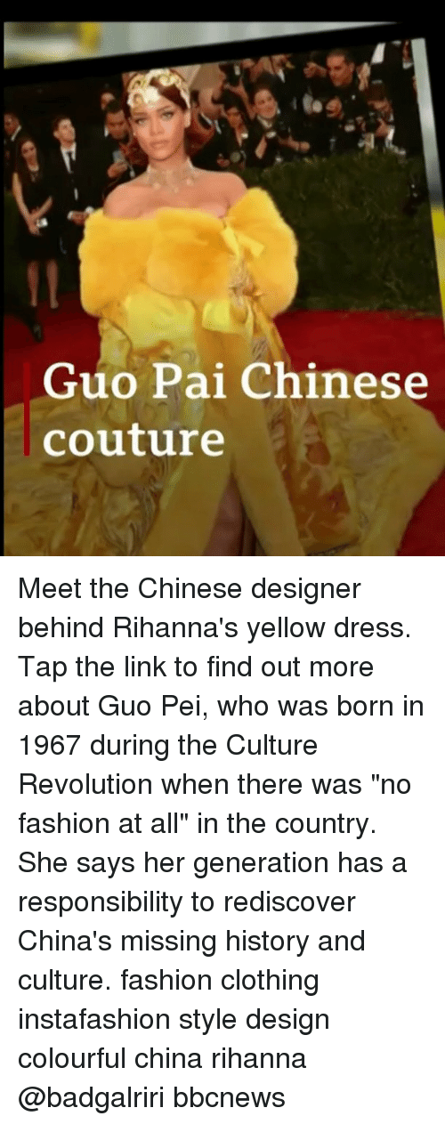 """Fashion, Memes, and Rihanna: Guo Pai Chinese  couture Meet the Chinese designer behind Rihanna's yellow dress. Tap the link to find out more about Guo Pei, who was born in 1967 during the Culture Revolution when there was """"no fashion at all"""" in the country. She says her generation has a responsibility to rediscover China's missing history and culture. fashion clothing instafashion style design colourful china rihanna @badgalriri bbcnews"""