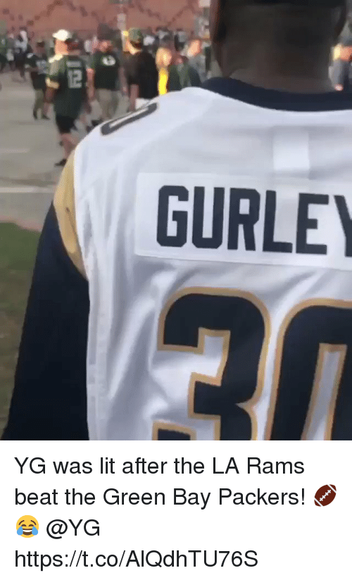 Green Bay Packers, Lit, and Packers: GURLE YG was lit after the LA Rams beat the Green Bay Packers! 🏈😂 @YG https://t.co/AlQdhTU76S