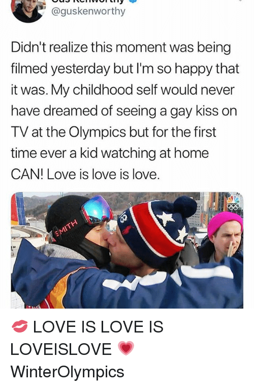 Love, Memes, and Happy: @guskenworthy  Didn't realize this moment was being  filmed yesterday but I'm so happy that  it was. My childhood self would never  have dreamed of seeing a gay kiss on  TV at the Olympics but for the first  time ever a kid watching at home  CAN! Love is love is love. 💋 LOVE IS LOVE IS LOVEISLOVE 💗 WinterOlympics
