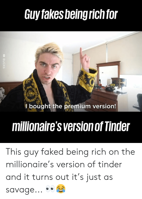 Being Rich, Dank, and Savage: Guy fakes being rich for  Ibought the premium version!  millionaire's version of Tinder  DBUCKS This guy faked being rich on the millionaire's version of tinder and it turns out it's just as savage... 👀😂