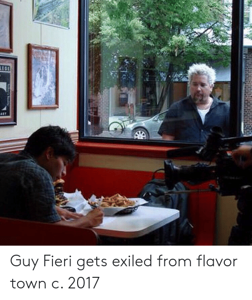 Guy Fieri, Town, and Guy: Guy Fieri gets exiled from flavor town c. 2017