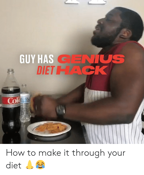 Dank, Genius, and How To: GUY HAS GENIUS  DIETHACK  Cok How to make it through your diet 👃😂