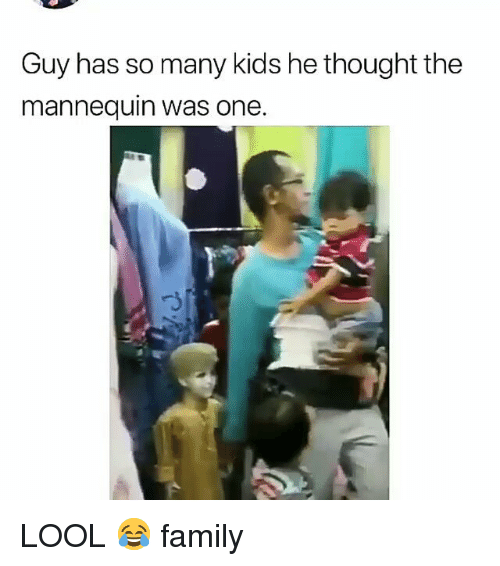 Family, Memes, and Kids: Guy has so many kids he thought the  mannequin was one. LOOL 😂 family