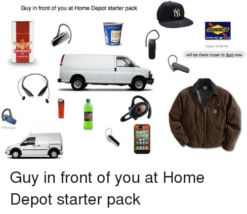 Guy In Front Of You At Home Depot Starter Pack Maverick Sunoco Today