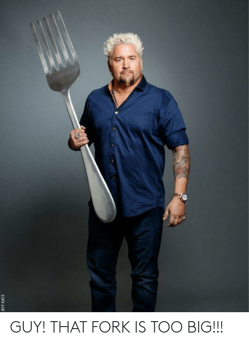 Big, Guy, and Too: GUY! THAT FORK IS TOO BIG!!!