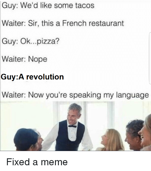 Guy We'd Like Some Tacos Waiter Sir This a French Restaurant Guy