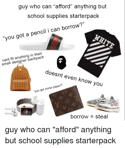Guy Who Can Afford Anything But School Supplies Starterpack You Got