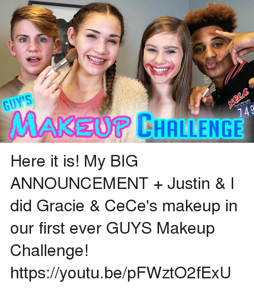 Dank, Youtu, and 🤖: GUY'S  CHALLENGE Here it is!  My BIG ANNOUNCEMENT + Justin & I did Gracie & CeCe's makeup in our first ever GUYS Makeup Challenge! https://youtu.be/pFWztO2fExU