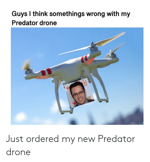 Guys I Think Somethings Wrong With My Predator Drone Omen Just