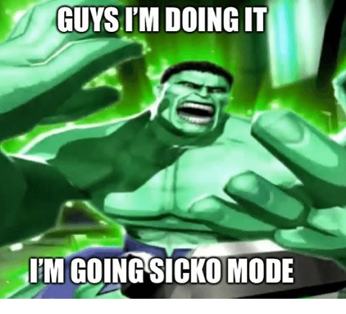 Memes, 🤖, and Mode: GUYS I'M DOING IT  'M GOING SICKO MODE