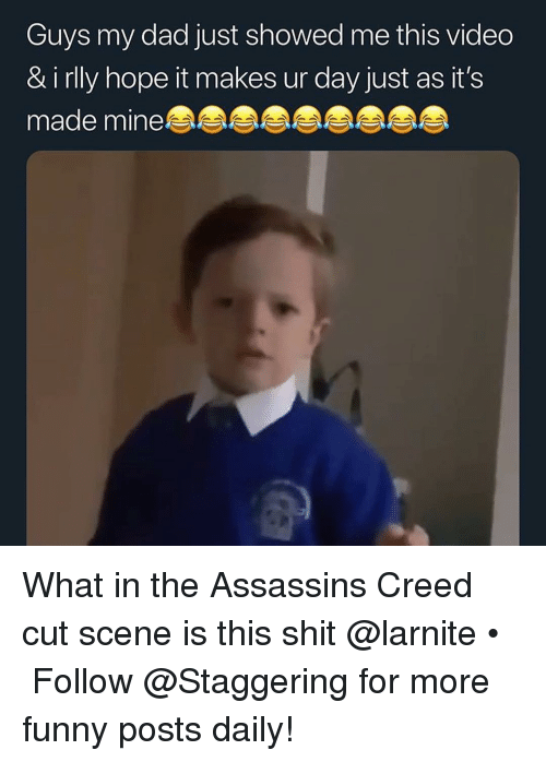 Dad, Funny, and Shit: Guys my dad just showed me this vided  & i rlly hope it makes ur day just as it's  made mine What in the Assassins Creed cut scene is this shit @larnite • ➫➫➫ Follow @Staggering for more funny posts daily!