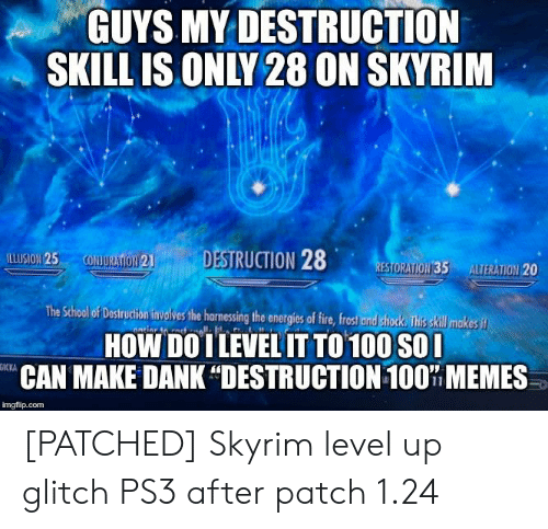 GUYS MY DESTRUCTION SKILL IS ONLY 28 ON SKYRIM DESTRUCTION