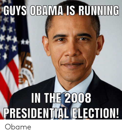 Guys Obama Is Running In The 2008 Presidential Election Obame