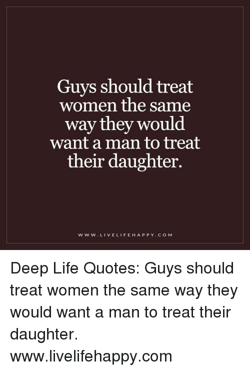 Guys Should Treat Women The Same Way They Would Want A Man To Treat