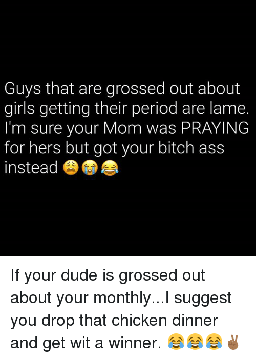 guys that are grossed out about girls getting their period 30325060 ✅ 25 best memes about grossed out grossed out memes