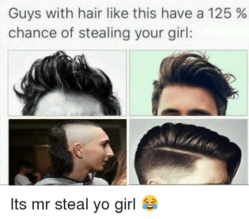 Memes, Yo, and Girl: Guys with hair like this have a 125%  chance of stealing your girl: Its mr steal yo girl 😂