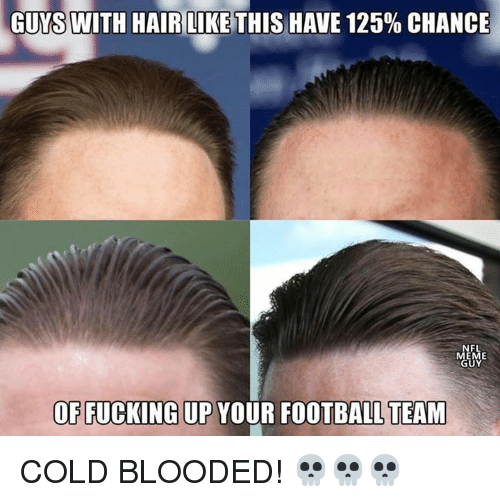 Football, Fucking, and Nfl: GUYS WITH HAIRILIKE THIS HAVE 125% CHANCE  FL  OF FUCKING UP YOUR FOOTBALL TEAM COLD BLOODED! 💀💀💀