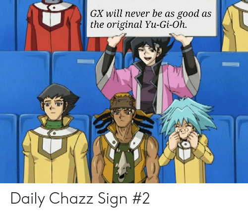 Gx Will Never Be As Good As The Original Yu Gi Oh Daily Chazz Sign