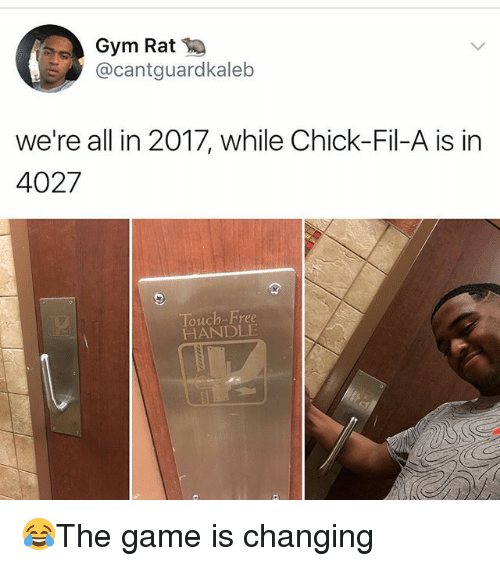 Chick-Fil-A, Gym, and Memes: Gym Rat  @cantguardkaleb  we're all in 2017, while Chick-Fil-A is in  4027  Touch-Free  HANDLE 😂The game is changing