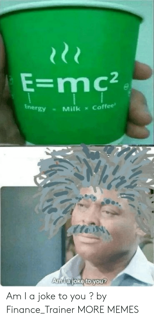 Dank, Finance, and Memes: gyMilk Coffee Am I a joke to you ? by Finance_Trainer MORE MEMES
