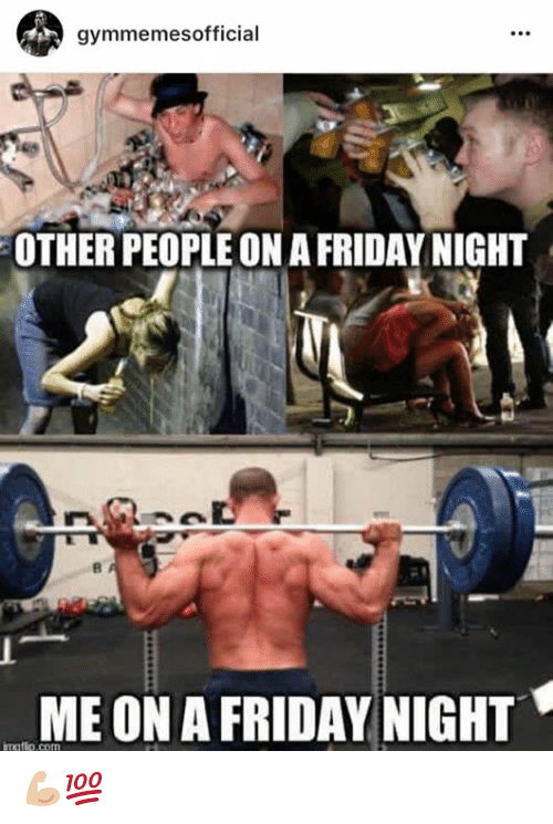 gymmemes official other people on afridaynight me on a friday 16584554 ✅ 25 best memes about friday nights friday nights memes