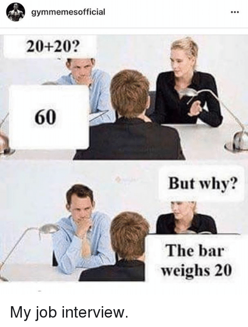 Job Interview, Job, and Bar: gymmemesofficial  20+20?  60  But why?  The bar  weighs 20 My job interview.