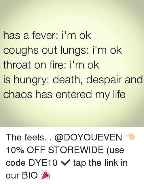 Fire, Gym, and Hungry: h  a fever: i'm ok  as  coughs out lungs: im ok  throat on fire: i'm ok  is hungry: death, despair and  chaos has entered my life The feels. . @DOYOUEVEN 👈🏼 10% OFF STOREWIDE (use code DYE10 ✔️ tap the link in our BIO 🎉