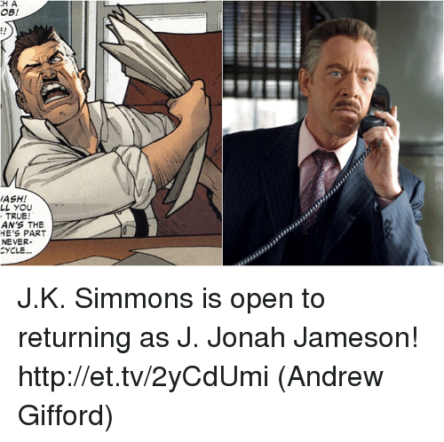Ash, J. Jonah Jameson, and Memes: H  A  OB!  ASH!  LL YOU  TRUE  AN'S THE  HE'S PART  NEVER-  CYCLE.. J.K. Simmons is open to returning as J. Jonah Jameson! http://et.tv/2yCdUmi  (Andrew Gifford)