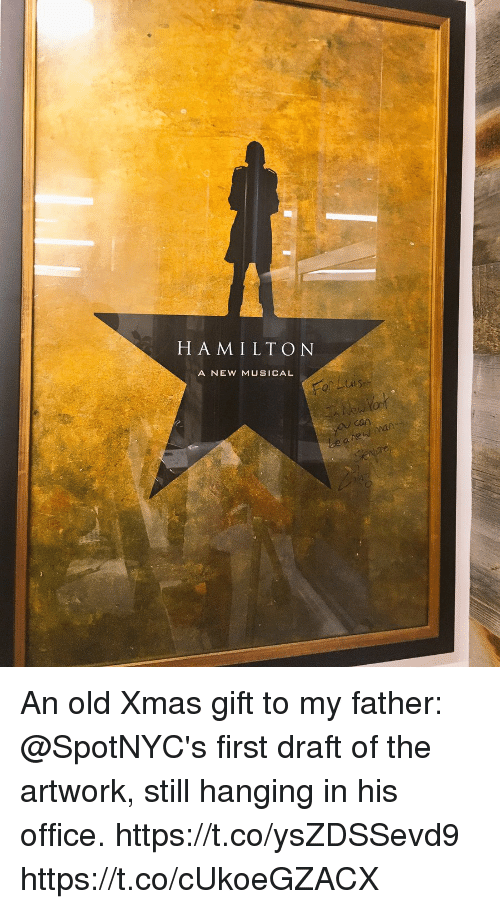 Memes, Office, and Old: H AMILTON  A NEW MUSICAL An old Xmas gift to my father: @SpotNYC's first draft of the artwork, still hanging in his office.  https://t.co/ysZDSSevd9 https://t.co/cUkoeGZACX
