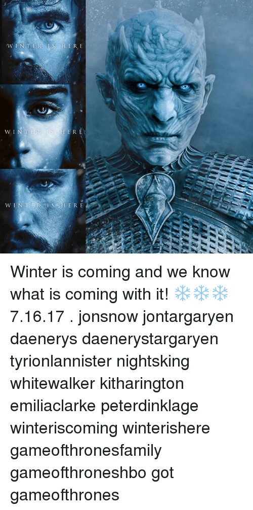 Memes, Winter, and What Is: H E R E  W I  ER E Winter is coming and we know what is coming with it! ❄❄❄ 7.16.17 . jonsnow jontargaryen daenerys daenerystargaryen tyrionlannister nightsking whitewalker kitharington emiliaclarke peterdinklage winteriscoming winterishere gameofthronesfamily gameofthroneshbo got gameofthrones