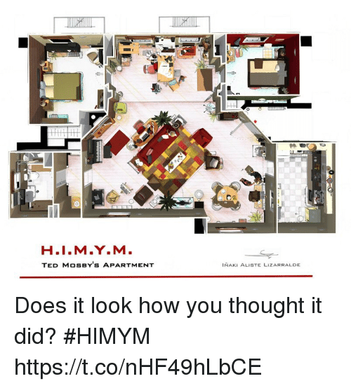 Memes, Ted, and Thought: H.I.M.Y.M  TED MOSBY'S APARTMENT  INAKI ALISTE LIZARRALDE Does it look how you thought it did? #HIMYM https://t.co/nHF49hLbCE